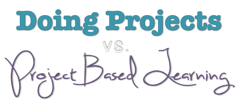 Doing Projects versus Project Based Learning